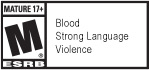 MATURE 17+ | M® | ESRB | Blood | Strong Language | Violence