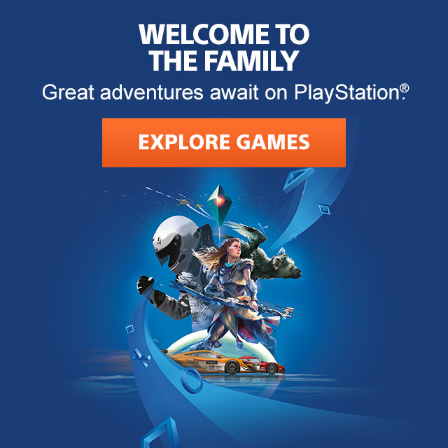 WELCOME TO THE FAMILY | Great adventures await on PlayStation(R). | EXPLORE GAMES