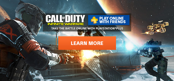 CALL OF DUTY® INFINITE WARFARE | PLAY ONLINE WITH FRIENDS | TAKE THE BATTLE ONLINE WITH PLAYSTATION®PLUS | LEARN MORE