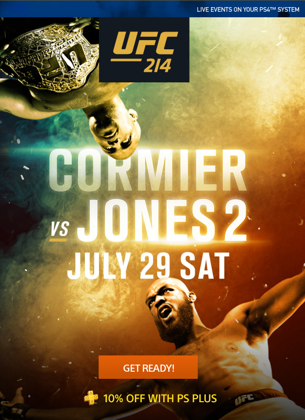UFC 214 - Cormier vs. Jones 2 - Saturday, July 29, 2017 | GET READY! 10% off with PS Plus