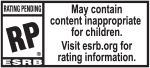 RATING PENDING RP® ESRB | May contain content inappropriate for children. Visit esrb.org for more rating information.
