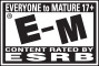 EVERYONE to MATURE 17+ | E-M® | CONTENT RATED BY ESRB
